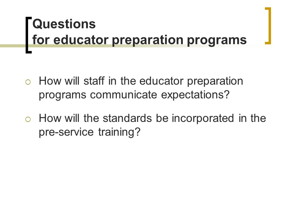 SB 1 Requirements for educator preparation programs Each teacher preparation program shall include use of the academic standards in the pre-service education programs.