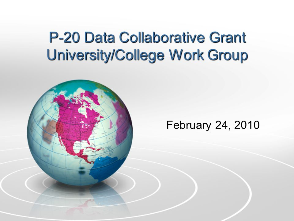 P-20 Data Collaborative Grant University/College Work Group February 24, 2010