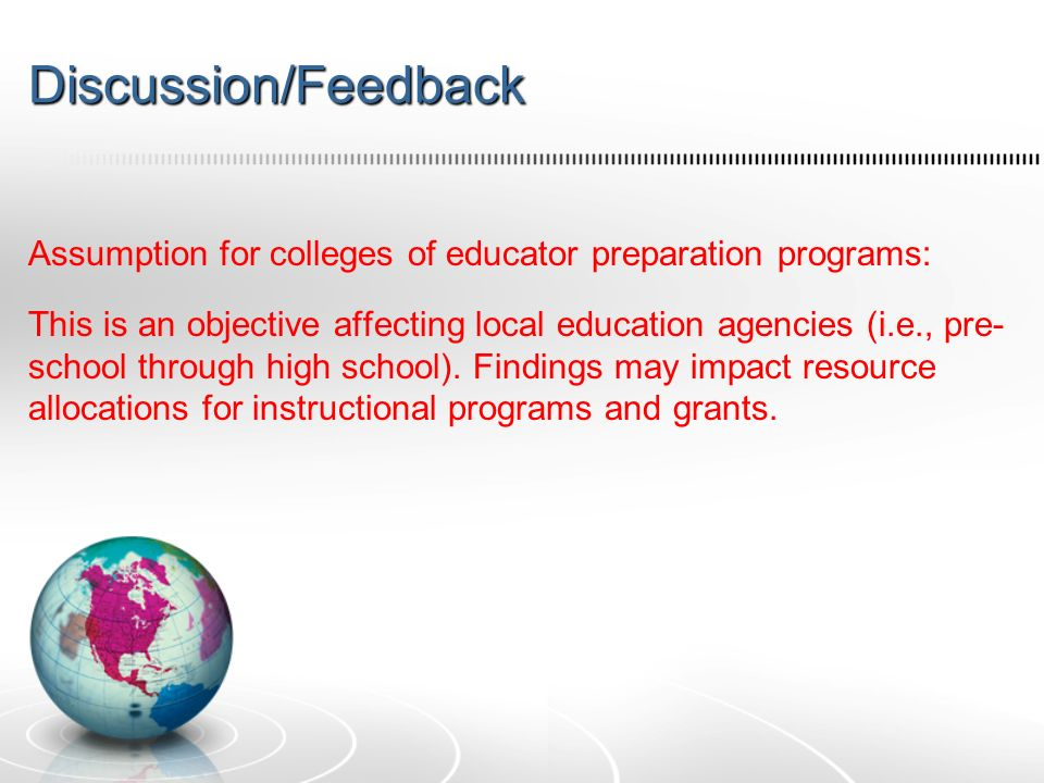 Discussion/Feedback Assumption for colleges of educator preparation programs: This is an objective affecting local education agencies (i.e., pre- school through high school).