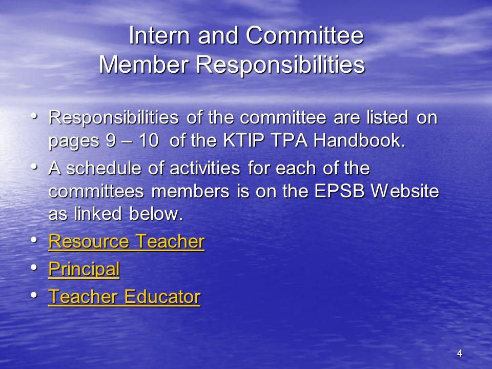 4 Intern and Committee Member Responsibilities Responsibilities of the committee are listed on pages 9 – 10 of the KTIP TPA Handbook. Responsibilities