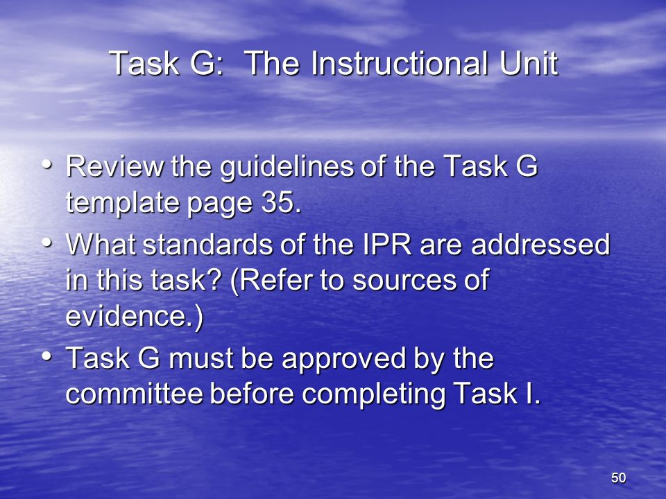 50 Task G: The Instructional Unit Review the guidelines of the Task G template page 35. Review the guidelines of the Task G template page 35. What sta