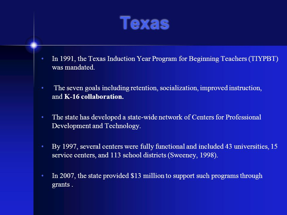 Texas In 1991, the Texas Induction Year Program for Beginning Teachers (TIYPBT) was mandated.