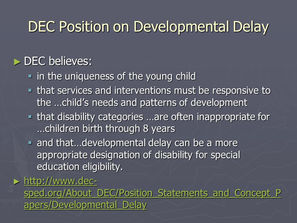 DEC Position on Developmental Delay DEC believes: DEC believes: in the uniqueness of the young child in the uniqueness of the young child that service