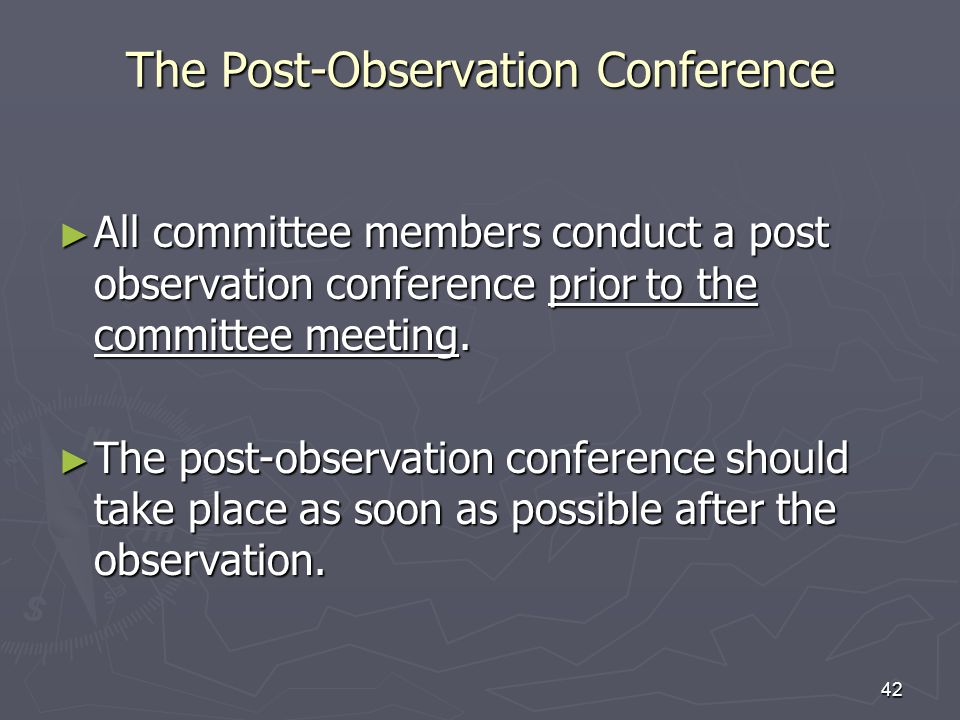 42 The Post-Observation Conference All committee members conduct a post observation conference prior to the committee meeting. All committee members c
