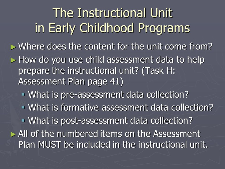 The Instructional Unit in Early Childhood Programs Where does the content for the unit come from? Where does the content for the unit come from? How d