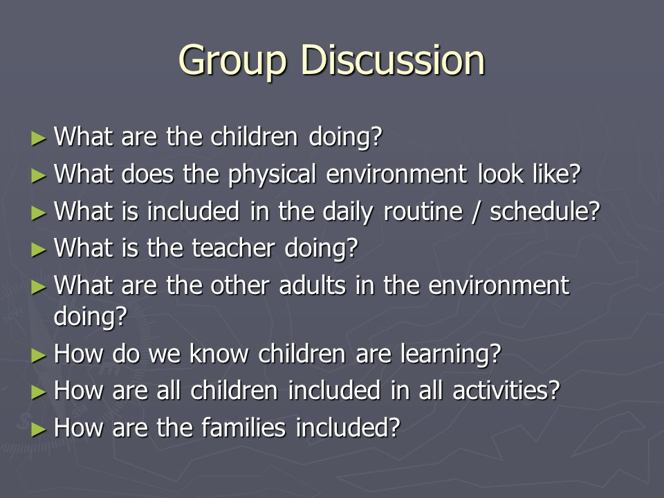 Group Discussion What are the children doing? What are the children doing? What does the physical environment look like? What does the physical enviro