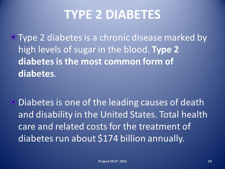 TYPE 2 DIABETES Type 2 diabetes is a chronic disease marked by high levels of sugar in the blood.