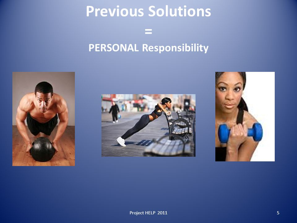 Previous Solutions = PERSONAL Responsibility Project HELP 20115