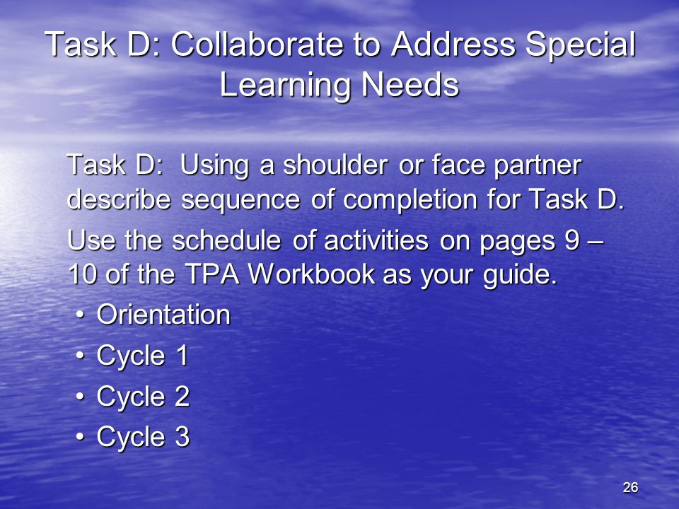 27 Task D: Collaborate to Address Special Learning Needs Completing a Collaboration Task Template Review guidelines for completing Task DReview guidelines for completing Task D on page 18 of the TPA Workbook.