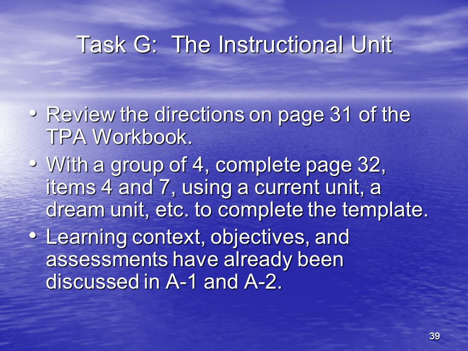 40 Task H: The Assessment Plan Assessment Plan Purpose: To determine student knowledge and skills pertinent to this instructional unit.