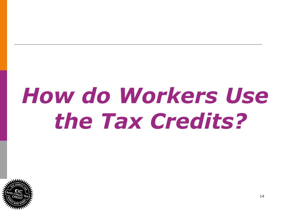 14 How do Workers Use the Tax Credits?
