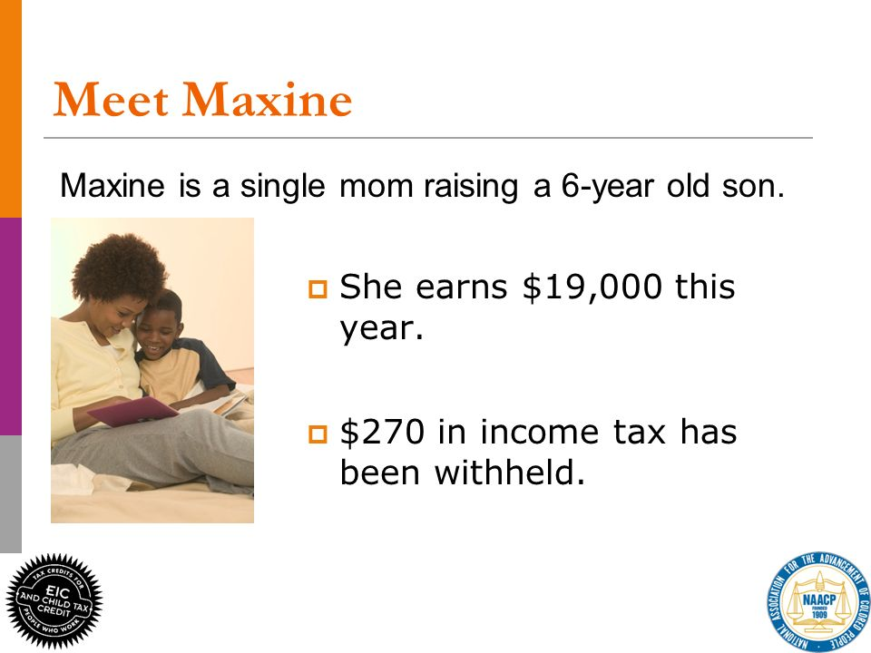 18 Meet Maxine She earns $19,000 this year.$270 in income tax has been withheld.