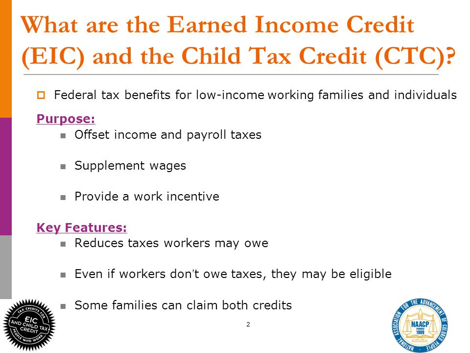 2 What are the Earned Income Credit (EIC) and the Child Tax Credit (CTC).