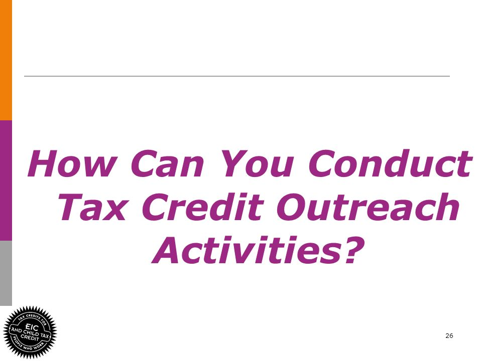 26 How Can You Conduct Tax Credit Outreach Activities?