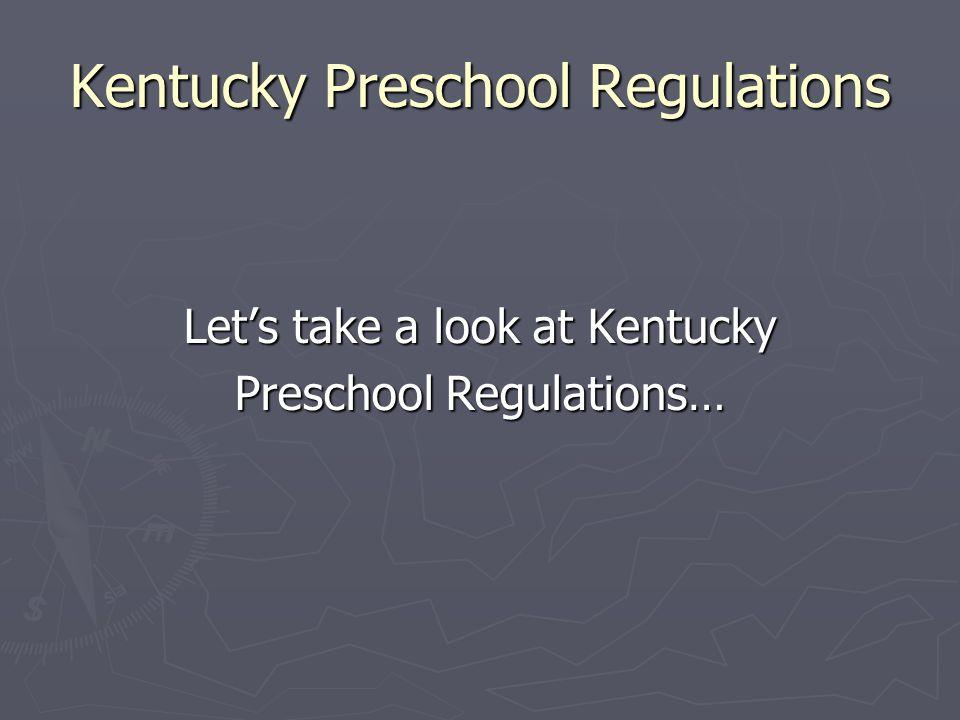 Kentucky Preschool Regulations Lets take a look at Kentucky Preschool Regulations…