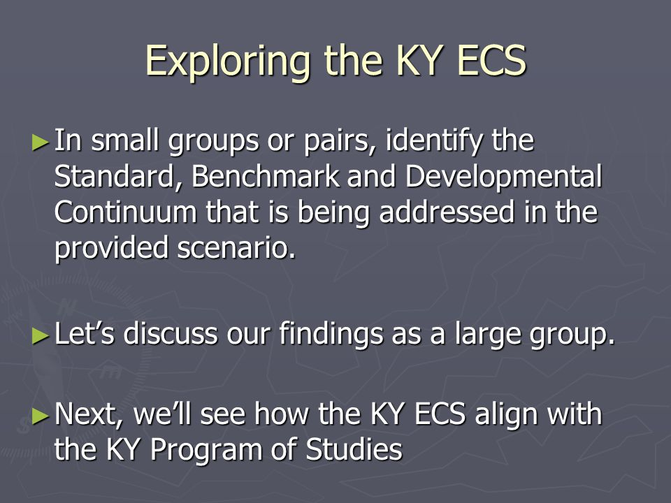 Exploring the KY ECS In small groups or pairs, identify the Standard, Benchmark and Developmental Continuum that is being addressed in the provided sc