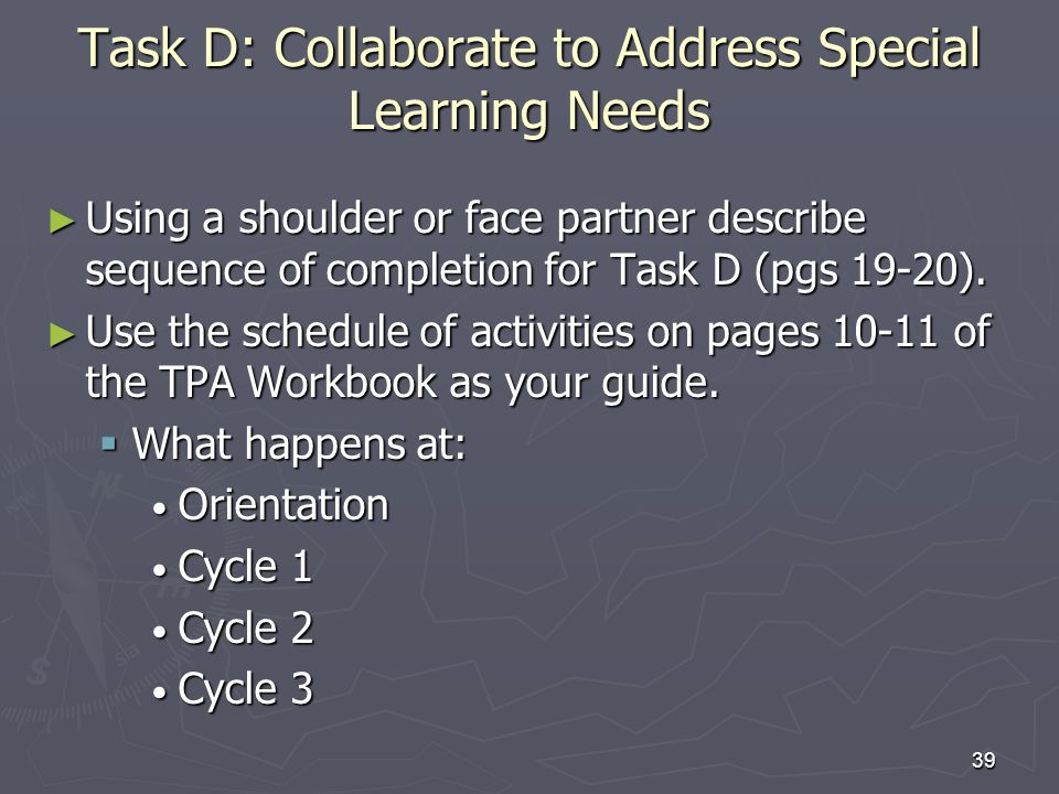 39 Task D: Collaborate to Address Special Learning Needs Using a shoulder or face partner describe sequence of completion for Task D (pgs 19-20). Usin