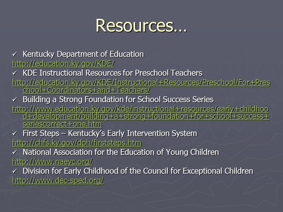 Resources… Kentucky Department of Education Kentucky Department of Education http://education.ky.gov/KDE/ KDE Instructional Resources for Preschool Te