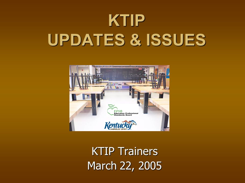 KTIP UPDATES & ISSUES KTIP Trainers March 22, 2005