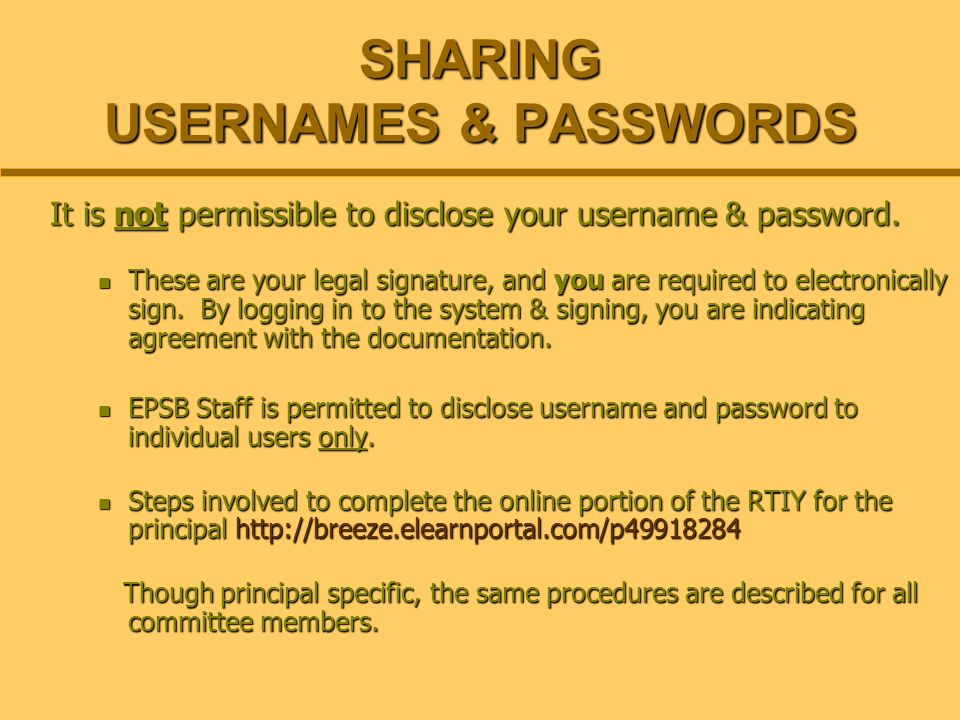 SHARING USERNAMES & PASSWORDS It is not permissible to disclose your username & password. These are your legal signature, and you are required to elec