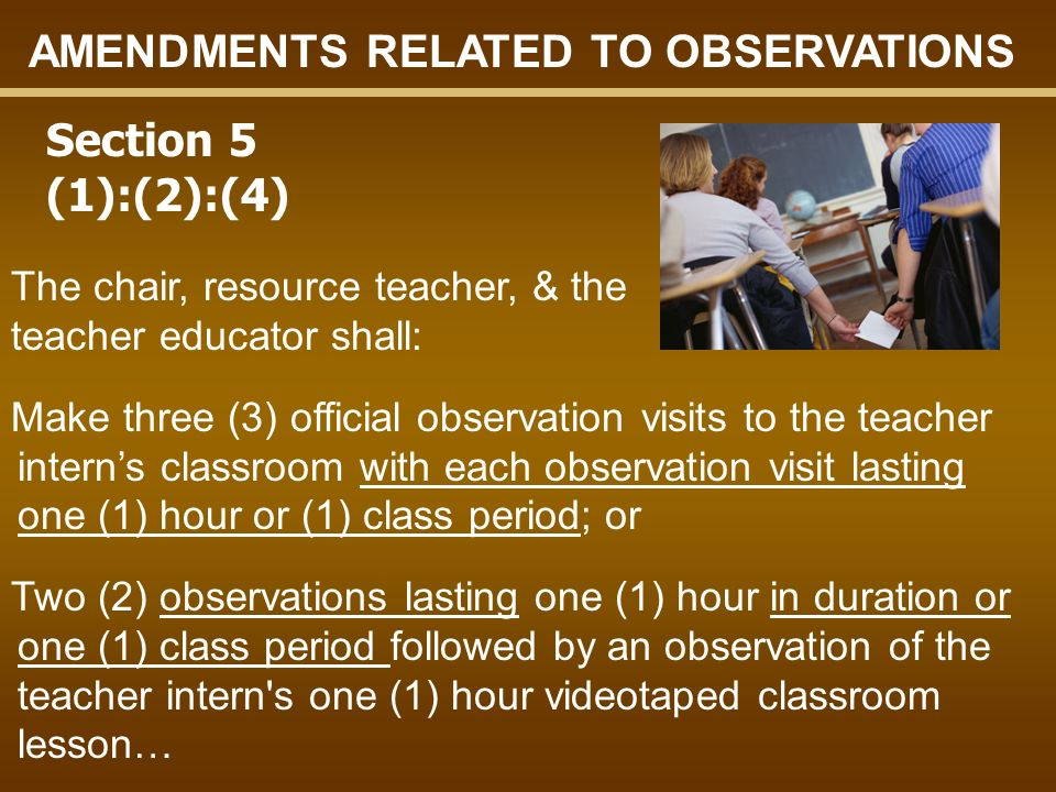 The chair, resource teacher, & the teacher educator shall: Make three (3) official observation visits to the teacher interns classroom with each obser