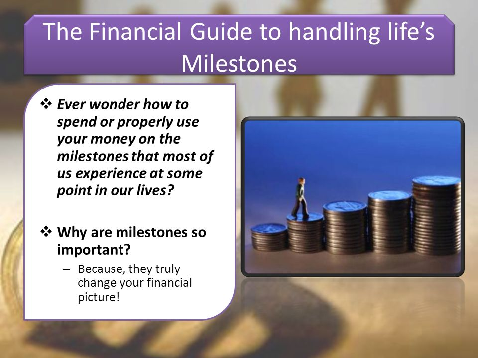 The Financial Guide to handling lifes Milestones Ever wonder how to spend or properly use your money on the milestones that most of us experience at some point in our lives.
