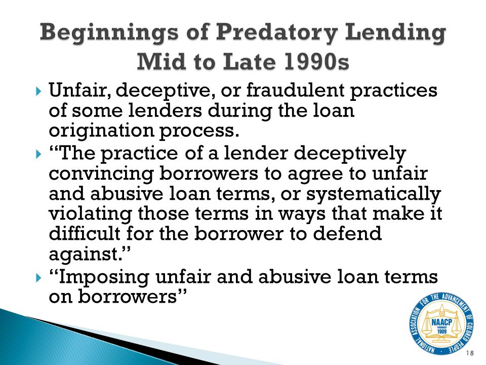 Unfair, deceptive, or fraudulent practices of some lenders during the loan origination process.