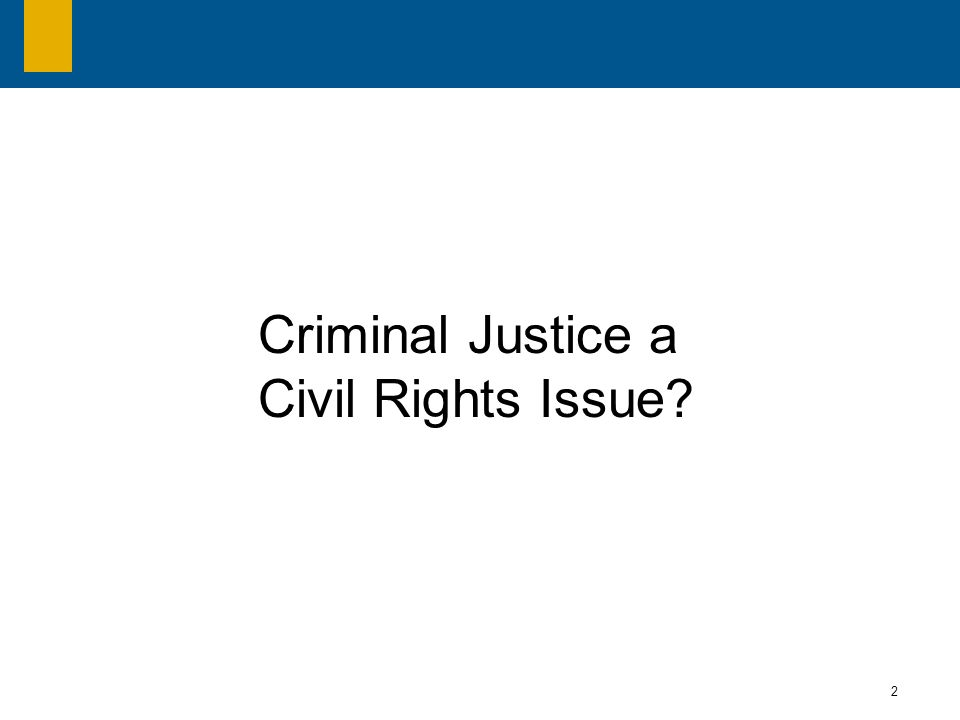 2 Criminal Justice a Civil Rights Issue?