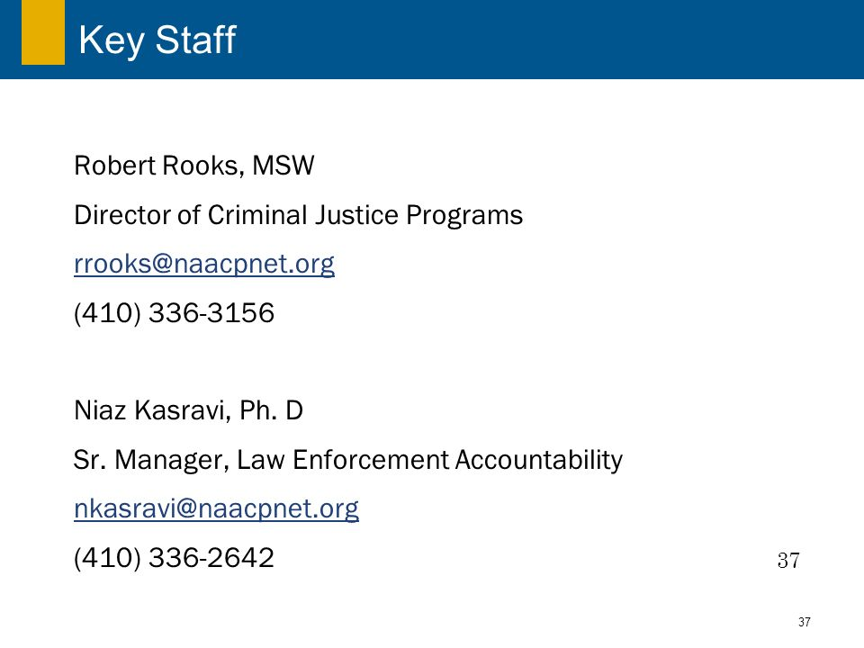 37 Key Staff Robert Rooks, MSW Director of Criminal Justice Programs rrooks@naacpnet.org (410) 336-3156 Niaz Kasravi, Ph.
