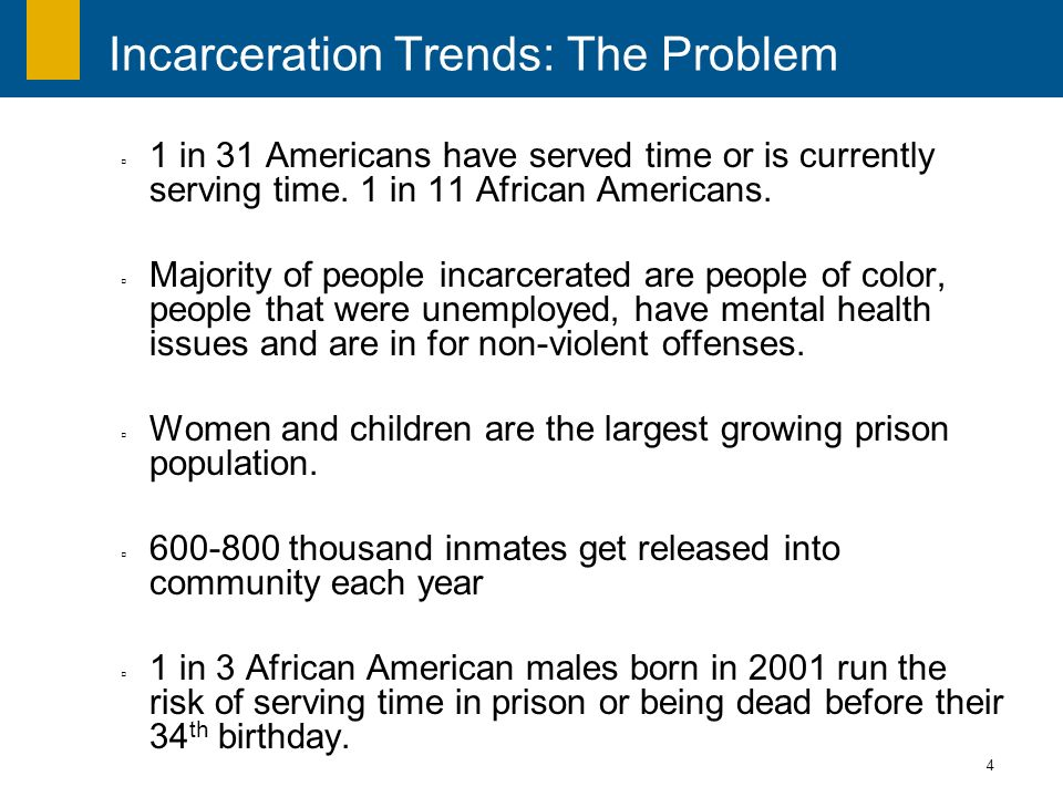 4 1 in 31 Americans have served time or is currently serving time. 1 in 11 African Americans. Majority of people incarcerated are people of color, peo