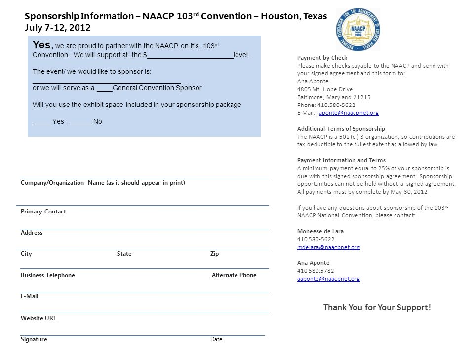 Sponsorship Information – NAACP 103 rd Convention – Houston, Texas July 7-12, 2012 Payment by Check Please make checks payable to the NAACP and send with your signed agreement and this form to: Ana Aponte 4805 Mt.