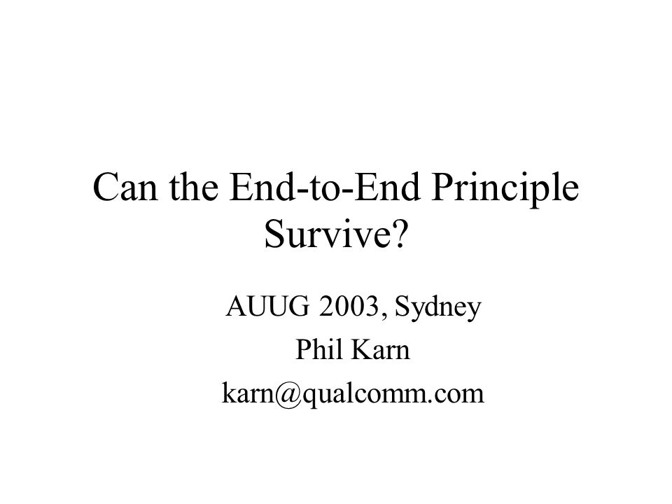 Can the End-to-End Principle Survive AUUG 2003, Sydney Phil Karn karn@qualcomm.com