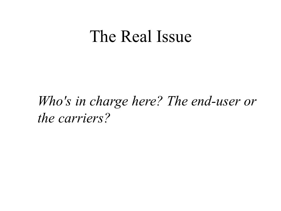 The Real Issue Who s in charge here? The end-user or the carriers?