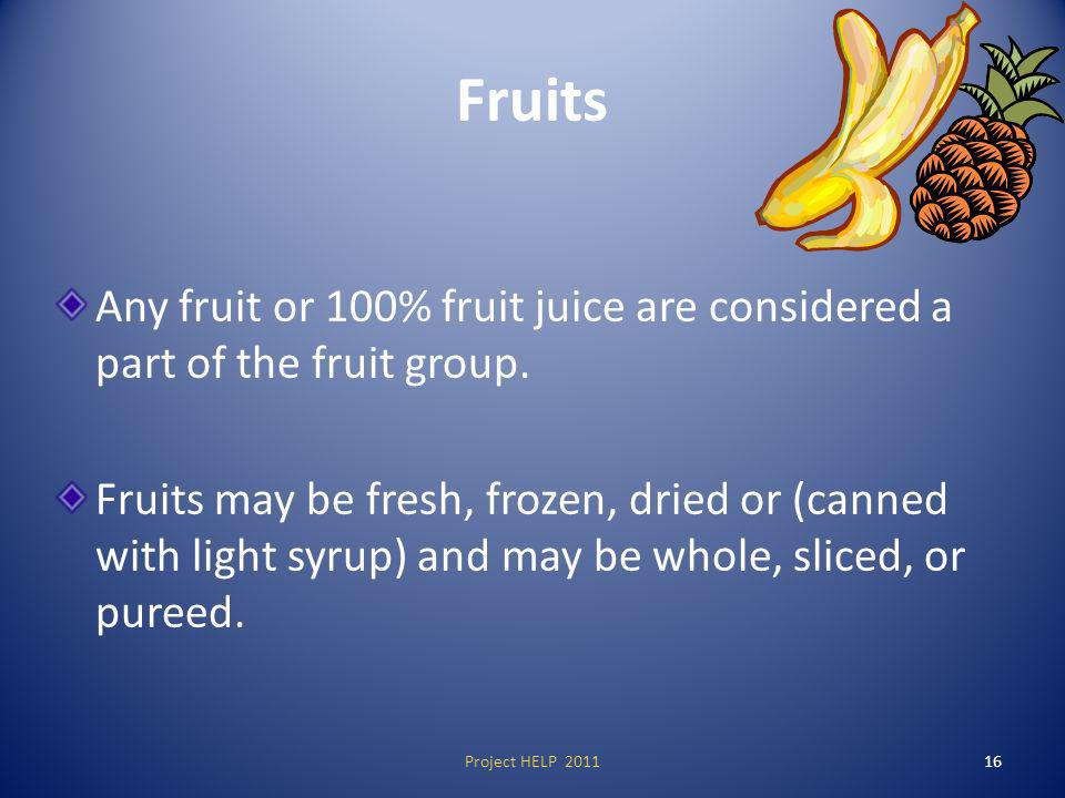 Fruits Any fruit or 100% fruit juice are considered a part of the fruit group.
