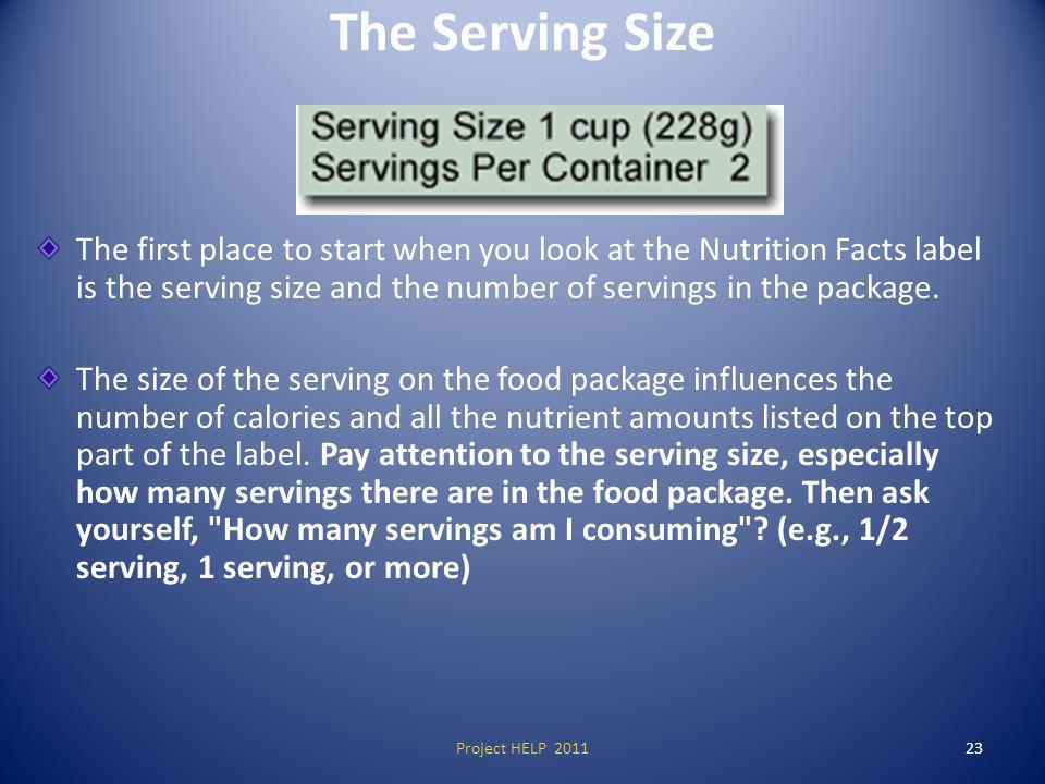 The Serving Size The first place to start when you look at the Nutrition Facts label is the serving size and the number of servings in the package.