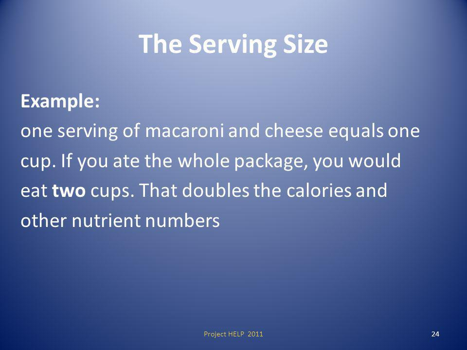 The Serving Size Example: one serving of macaroni and cheese equals one cup.