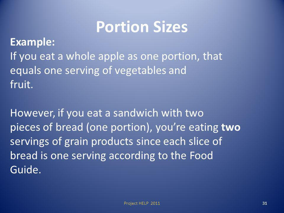 Portion Sizes Example: If you eat a whole apple as one portion, that equals one serving of vegetables and fruit.