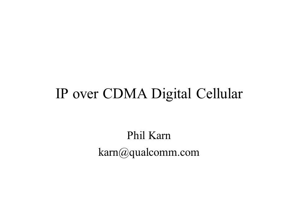 IP over CDMA Digital Cellular Phil Karn karn@qualcomm.com