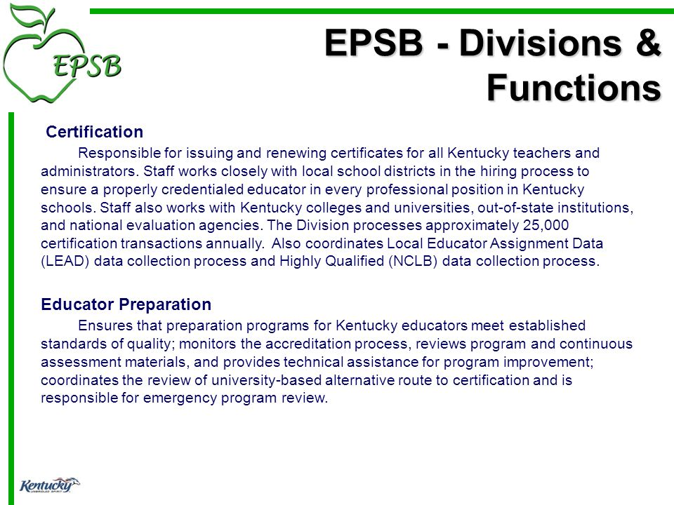 Certification Responsible for issuing and renewing certificates for all Kentucky teachers and administrators.