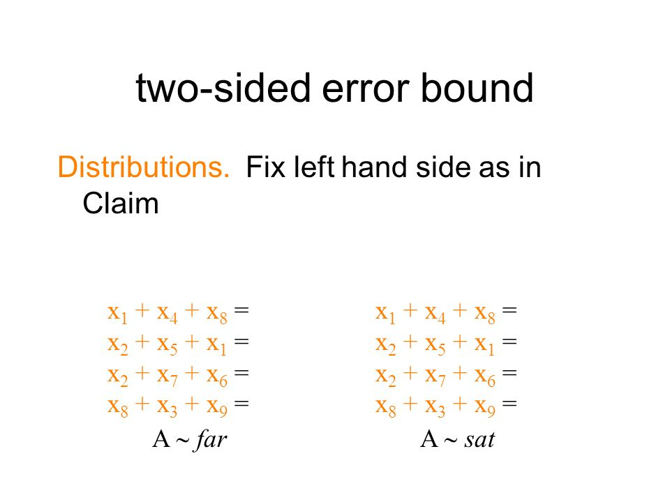 two-sided error bound Distributions. Fix left hand side as in Claim x 1 + x 4 + x 8 = x 2 + x 5 + x 1 = x 2 + x 7 + x 6 = x 8 + x 3 + x 9 = A farA sat