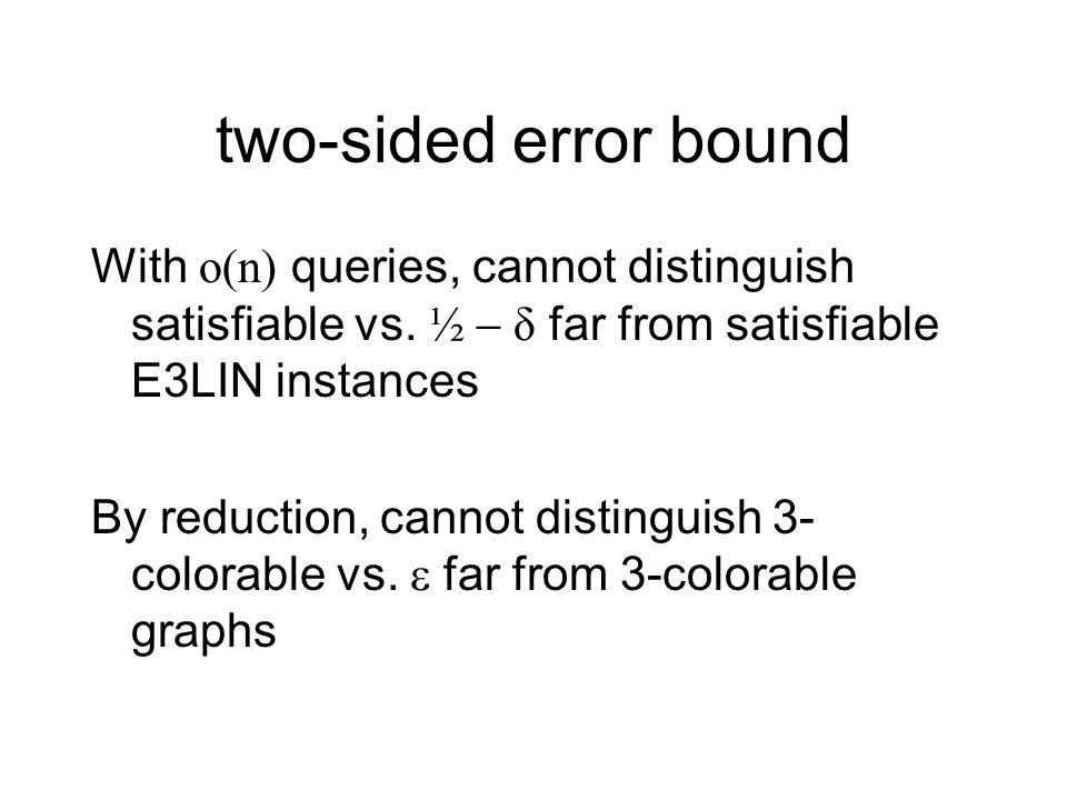 two-sided error bound With o(n) queries, cannot distinguish satisfiable vs.