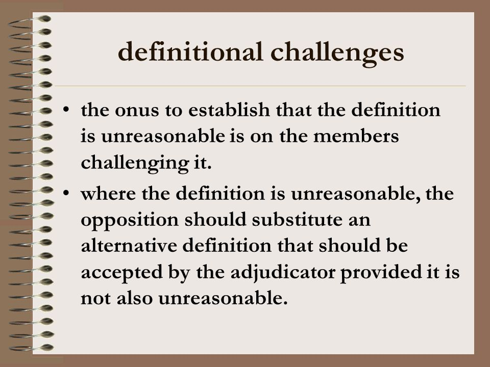 definitional challenges the onus to establish that the definition is unreasonable is on the members challenging it. where the definition is unreasonab