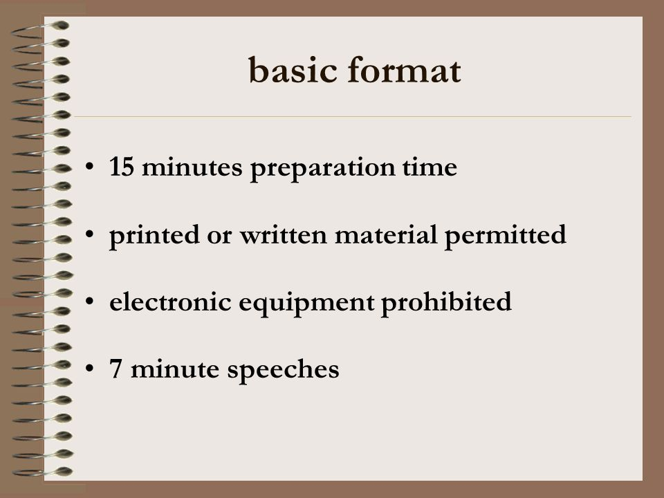 basic format 15 minutes preparation time printed or written material permitted electronic equipment prohibited 7 minute speeches