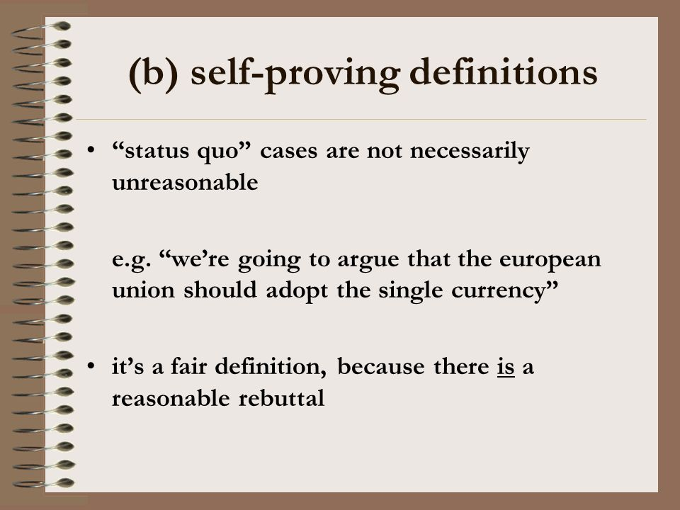 (b) self-proving definitions status quo cases are not necessarily unreasonable e.g.