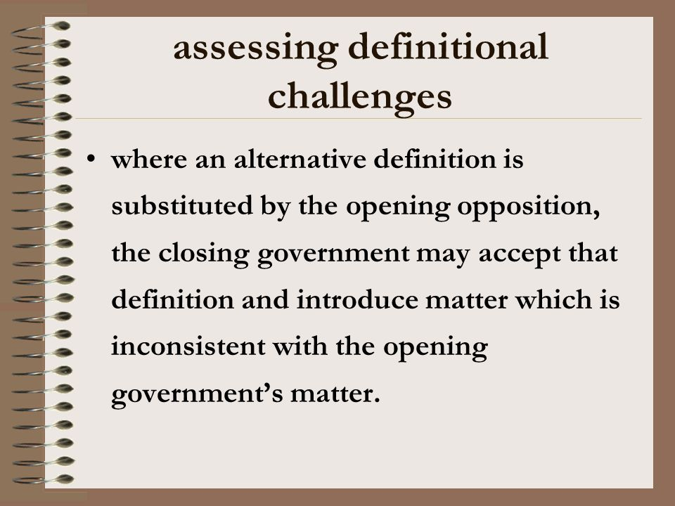 assessing definitional challenges where an alternative definition is substituted by the opening opposition, the closing government may accept that definition and introduce matter which is inconsistent with the opening governments matter.