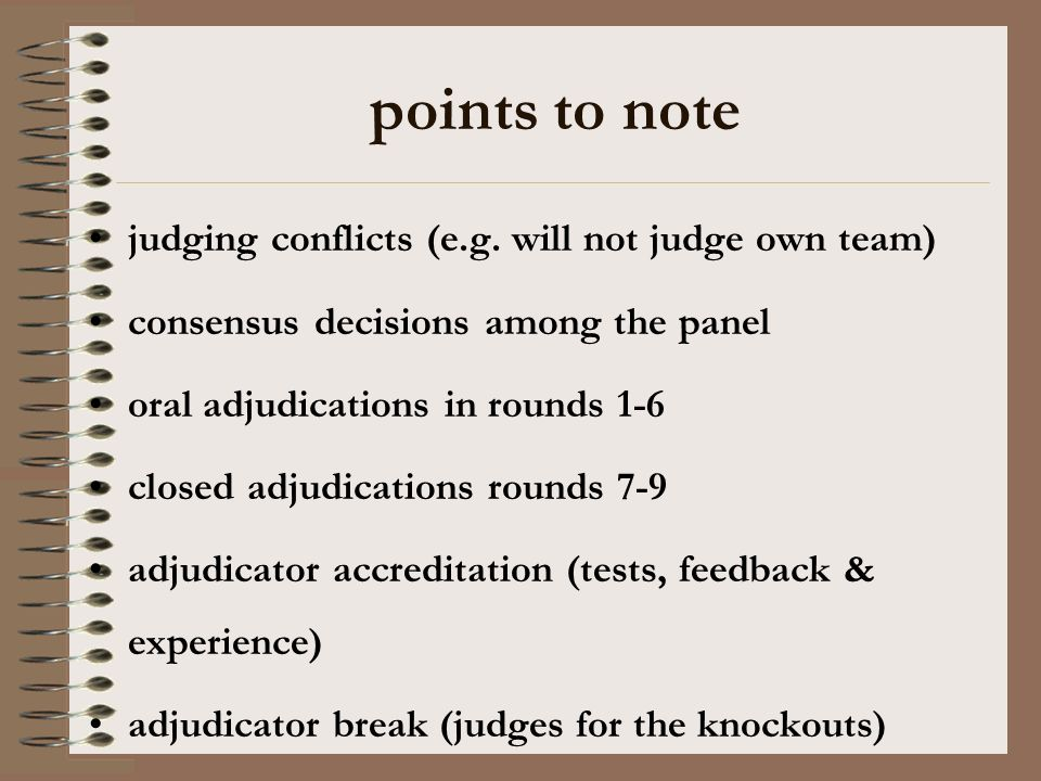 rules Judges should be familiar with the Worlds rules points of information definitions matter – the content of a speech manner – the structure and style of a speech the role of different teams in the debate marking scheme