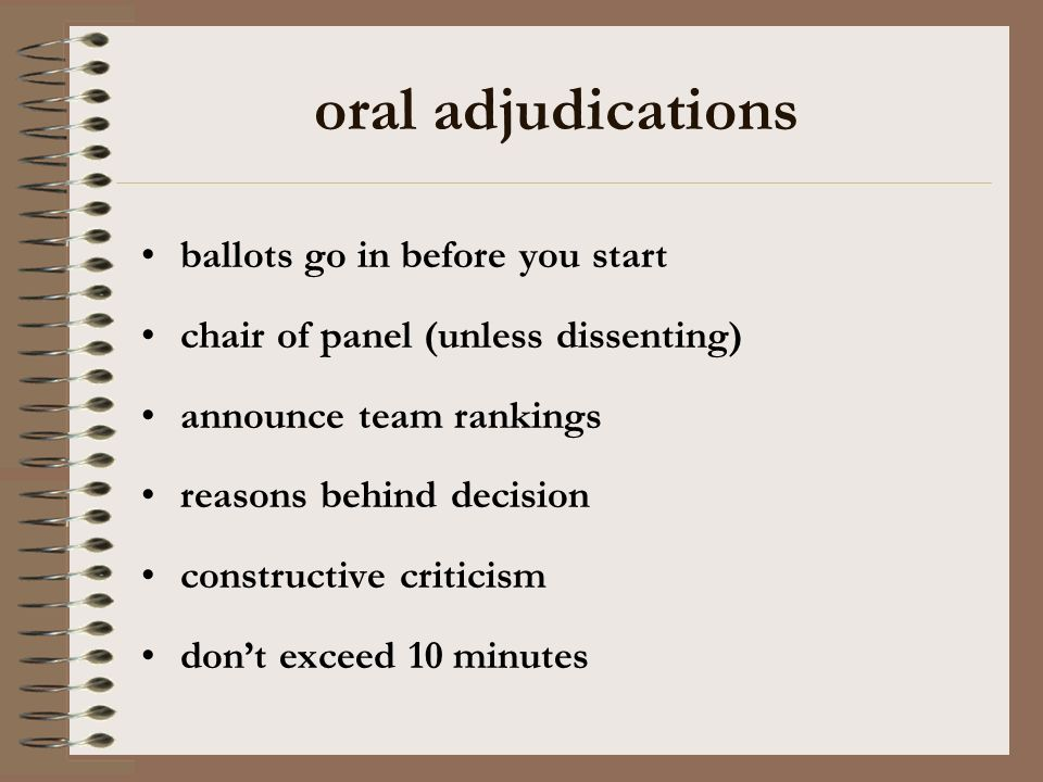 oral adjudications ballots go in before you start chair of panel (unless dissenting) announce team rankings reasons behind decision constructive criticism dont exceed 10 minutes