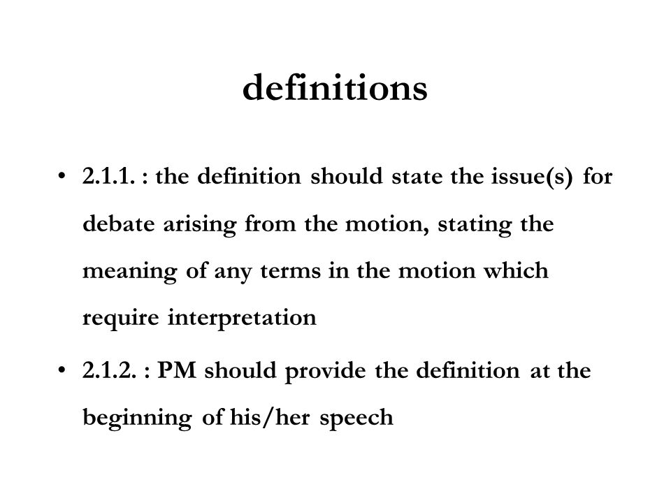 definitions 2.1.1. : the definition should state the issue(s) for debate arising from the motion, stating the meaning of any terms in the motion which