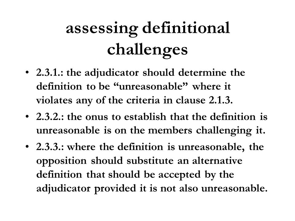 assessing definitional challenges 2.3.1.: the adjudicator should determine the definition to be unreasonable where it violates any of the criteria in