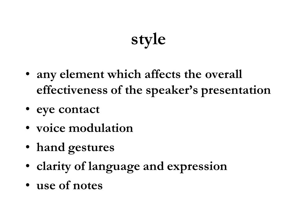 style any element which affects the overall effectiveness of the speakers presentation eye contact voice modulation hand gestures clarity of language